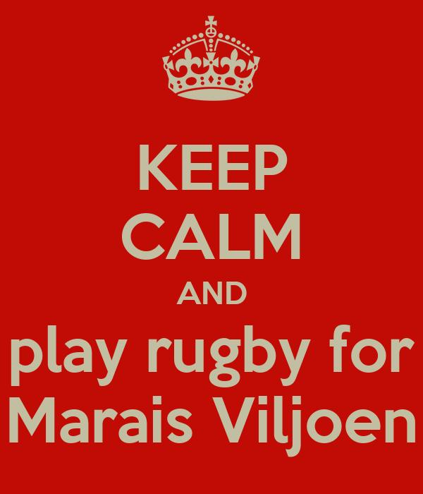 KEEP CALM AND play rugby for Marais Viljoen