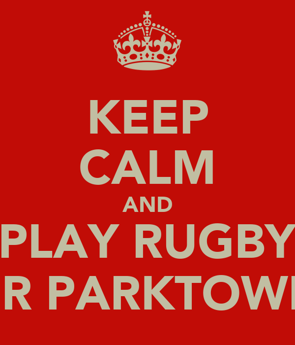 KEEP CALM AND PLAY RUGBY FOR PARKTOWN !