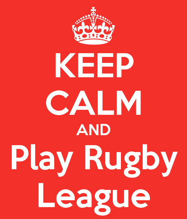KEEP CALM AND Play Rugby League
