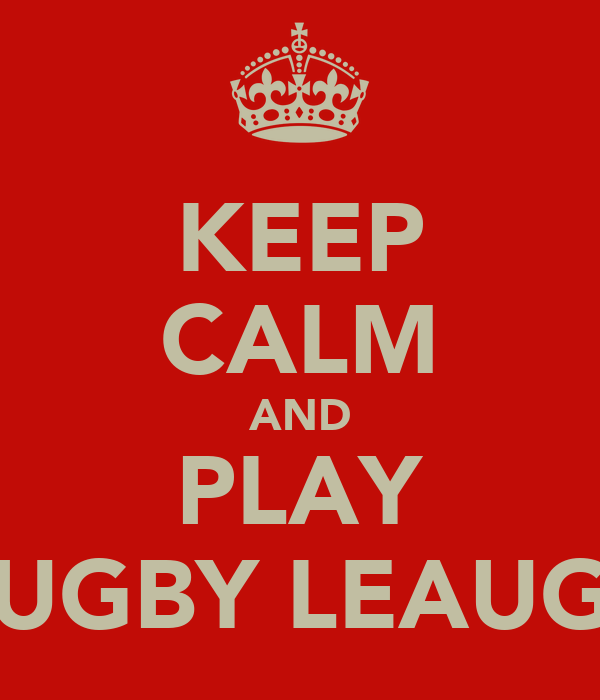 KEEP CALM AND PLAY RUGBY LEAUGE