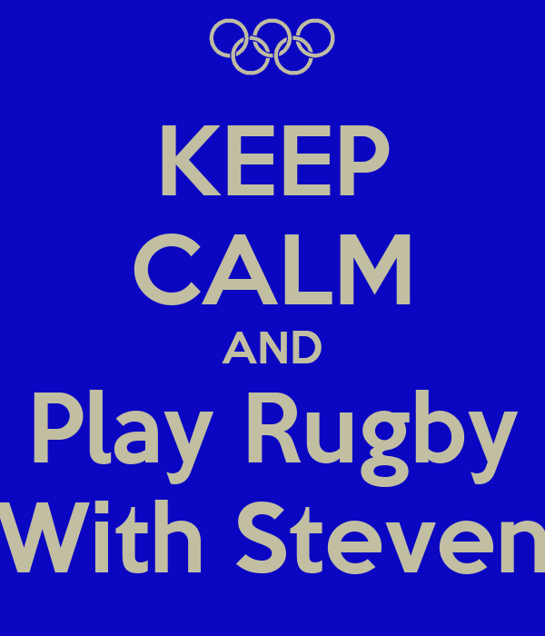 KEEP CALM AND Play Rugby With Steven