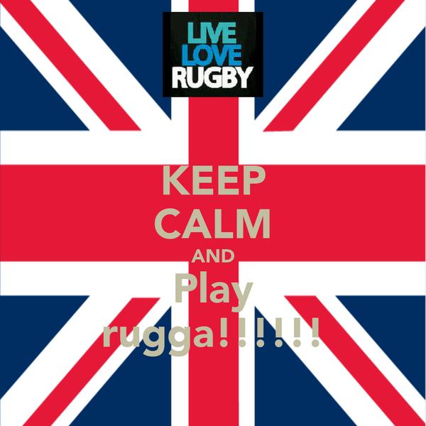 KEEP CALM AND Play rugga!!!!!!