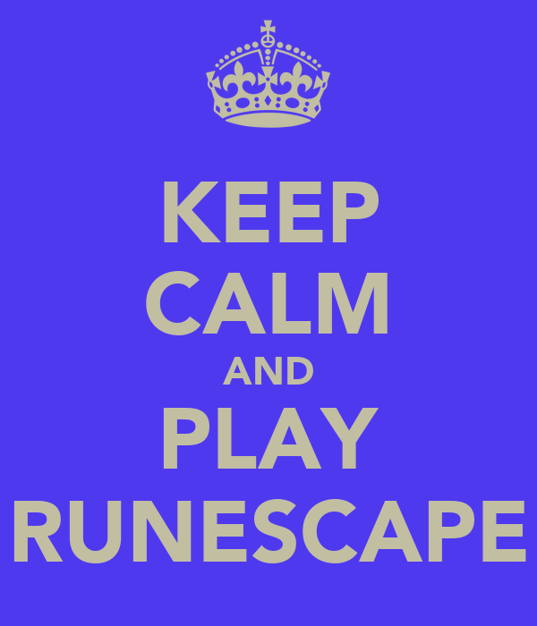 KEEP CALM AND PLAY RUNESCAPE