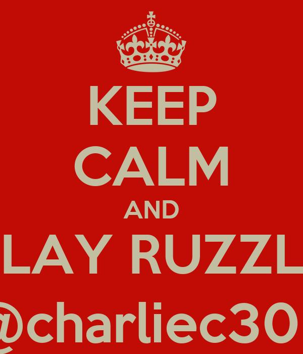 KEEP CALM AND PLAY RUZZLE @charliec305