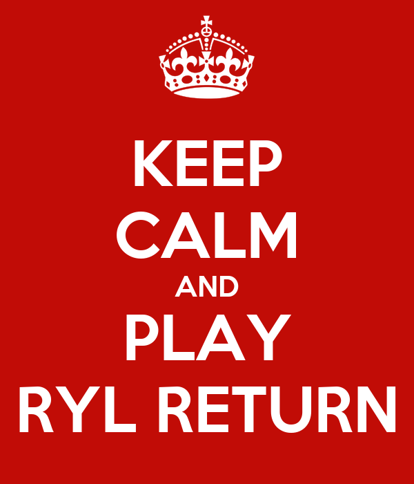 KEEP CALM AND PLAY RYL RETURN