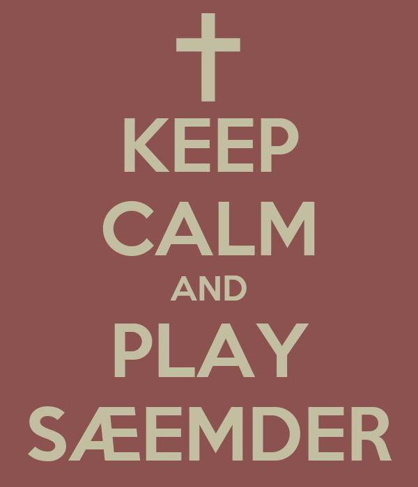 KEEP CALM AND PLAY SÆEMDER