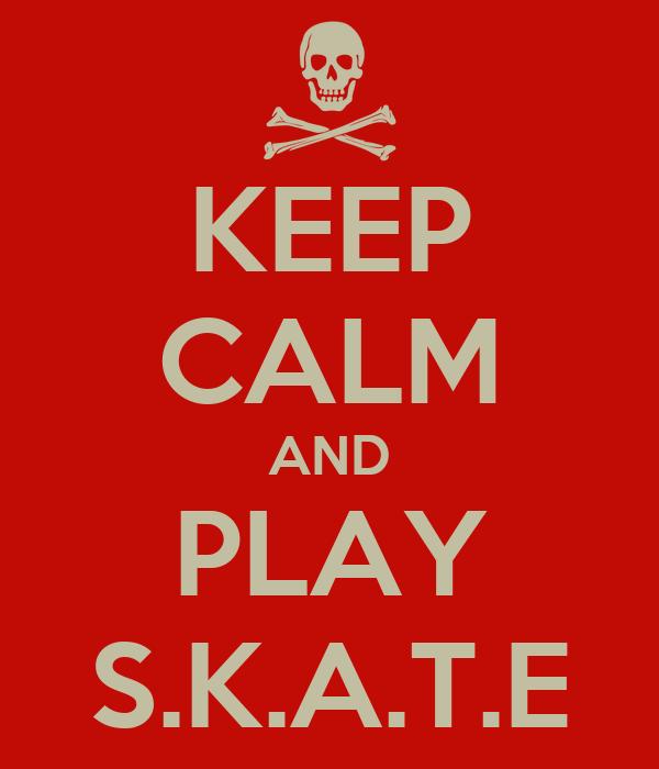 KEEP CALM AND PLAY S.K.A.T.E