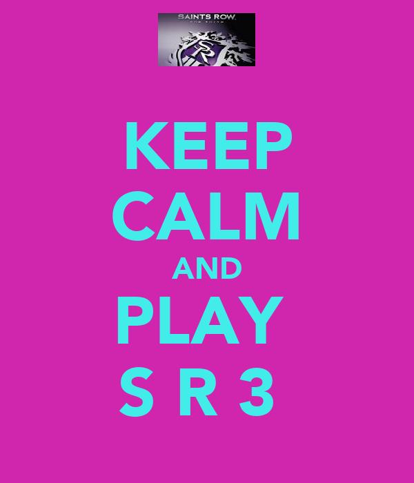 KEEP CALM AND PLAY  S R 3