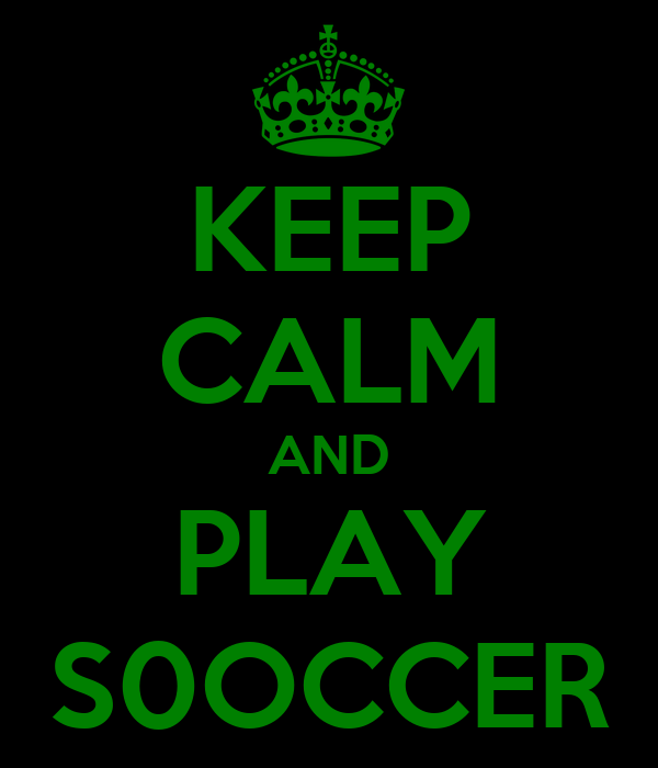 KEEP CALM AND PLAY S0OCCER