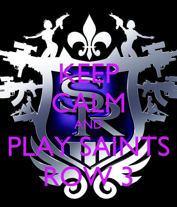 KEEP CALM AND PLAY SAINTS ROW 3