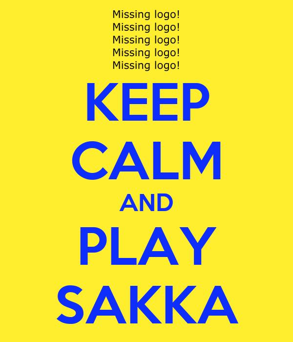 KEEP CALM AND PLAY SAKKA