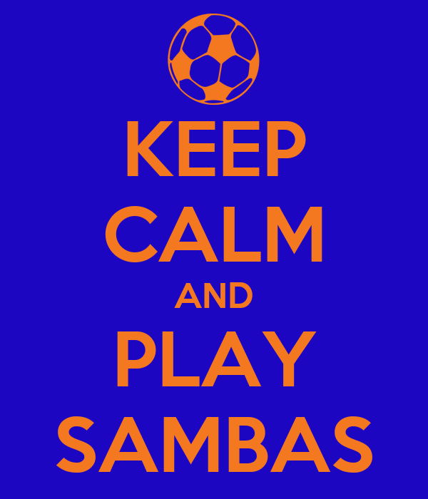KEEP CALM AND PLAY SAMBAS
