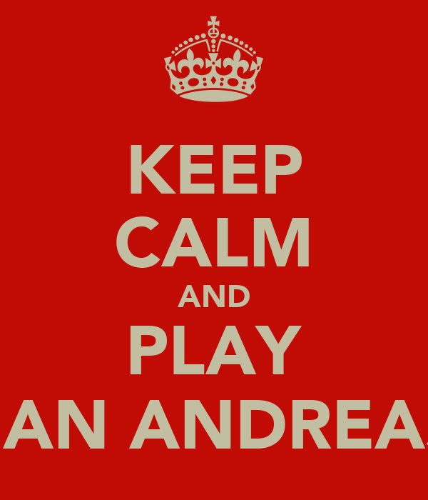 KEEP CALM AND PLAY SAN ANDREAS