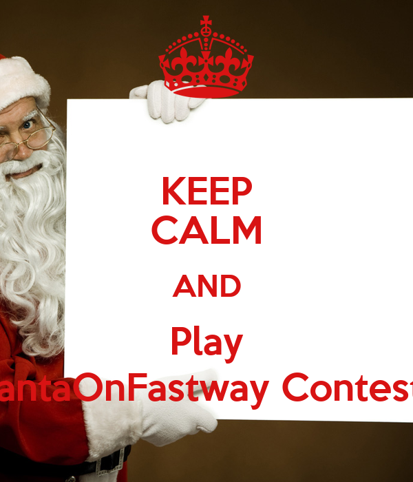 KEEP CALM AND Play #SantaOnFastway Contest! :)