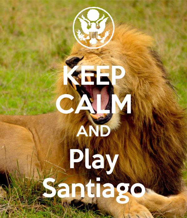 KEEP CALM AND Play Santiago
