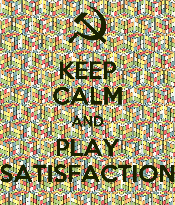 KEEP CALM AND PLAY SATISFACTION