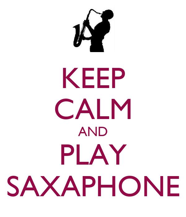 KEEP CALM AND PLAY SAXAPHONE