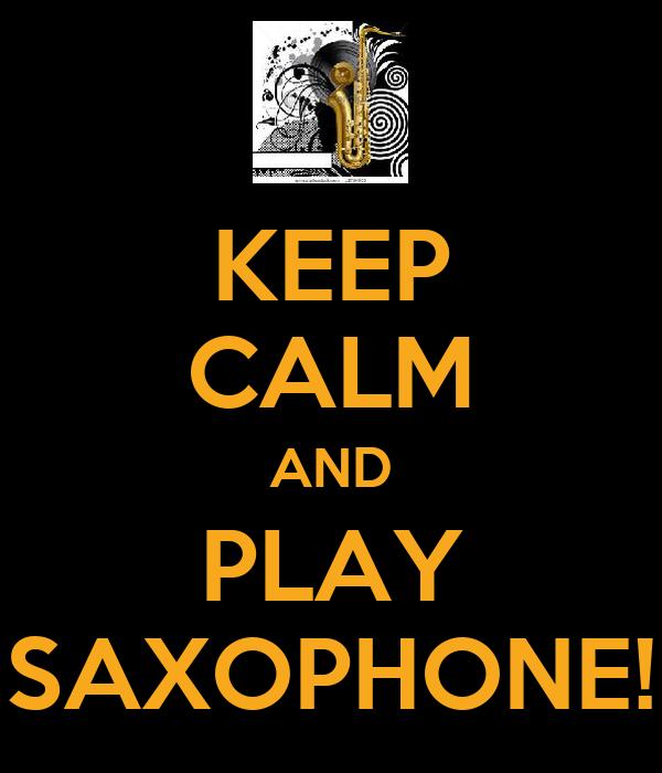 KEEP CALM AND PLAY SAXOPHONE!