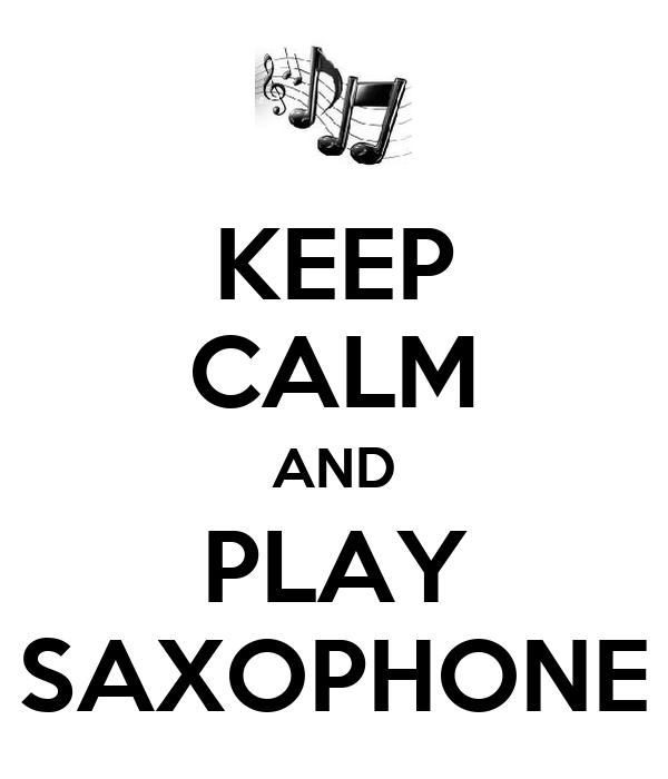 KEEP CALM AND PLAY SAXOPHONE