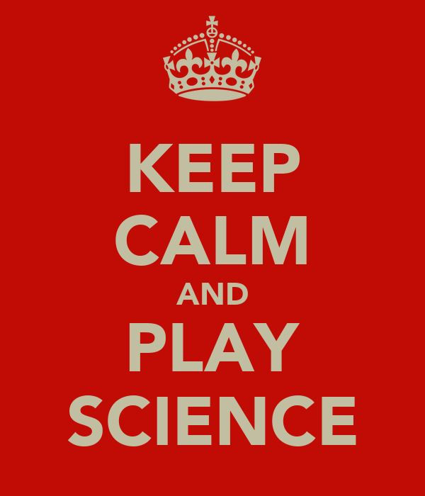 KEEP CALM AND PLAY SCIENCE