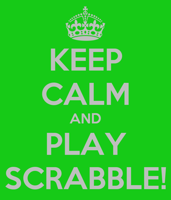 KEEP CALM AND PLAY SCRABBLE!