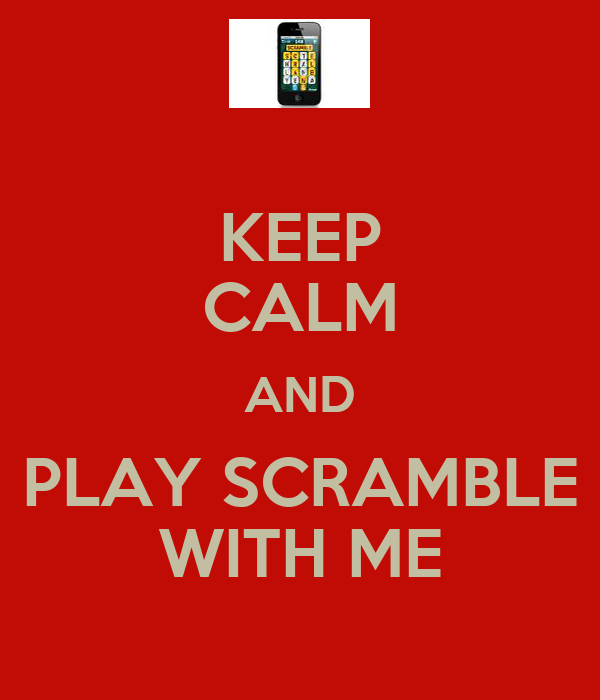 KEEP CALM AND PLAY SCRAMBLE WITH ME
