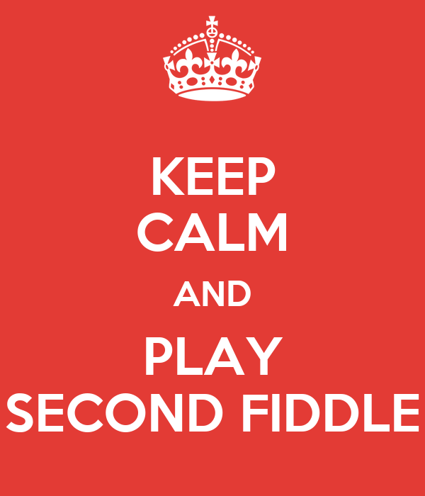 KEEP CALM AND PLAY SECOND FIDDLE