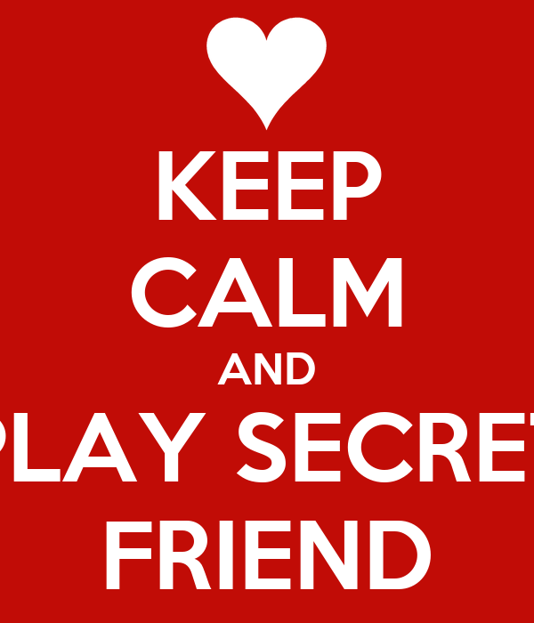 KEEP CALM AND PLAY SECRET FRIEND