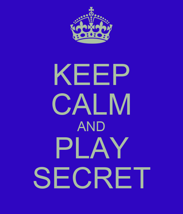 KEEP CALM AND PLAY SECRET
