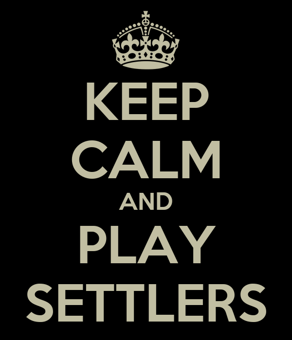 KEEP CALM AND PLAY SETTLERS