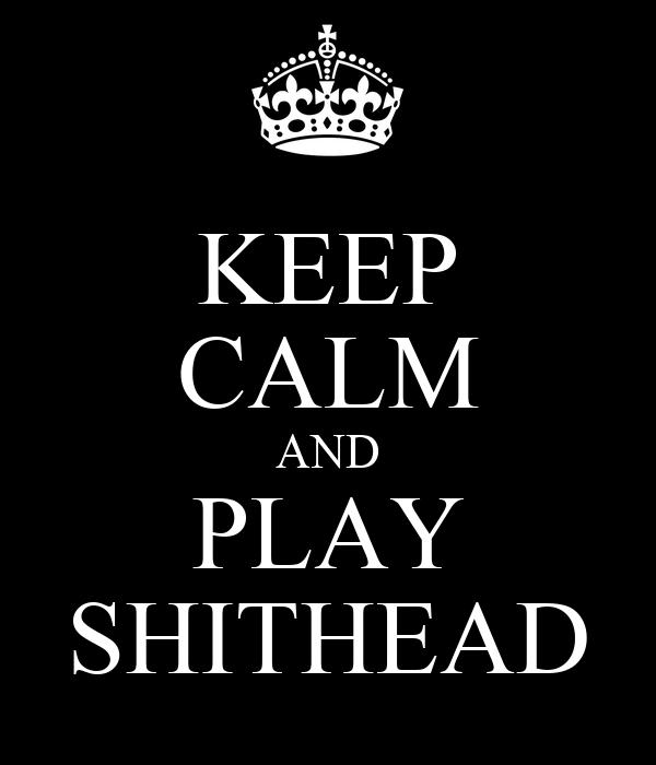 KEEP CALM AND PLAY SHITHEAD