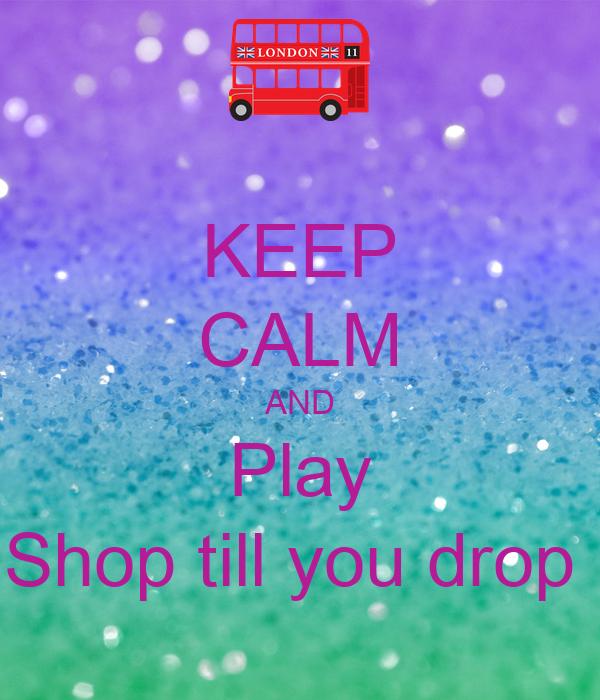 KEEP CALM AND Play Shop till you drop