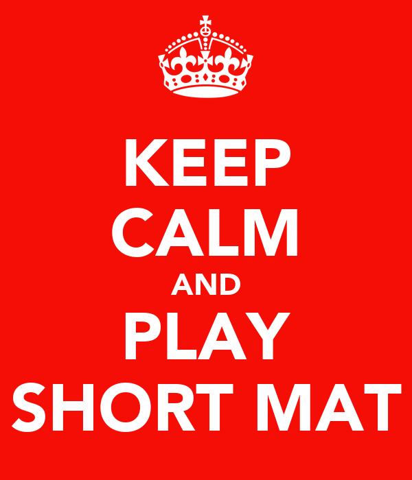KEEP CALM AND PLAY SHORT MAT