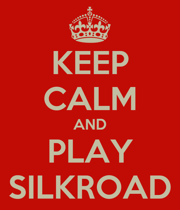 KEEP CALM AND PLAY SILKROAD