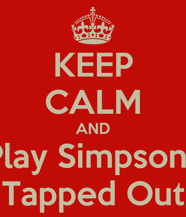 KEEP CALM AND Play Simpsons Tapped Out
