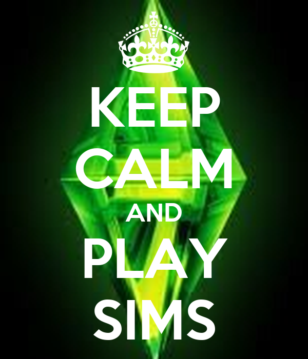 KEEP CALM AND PLAY SIMS