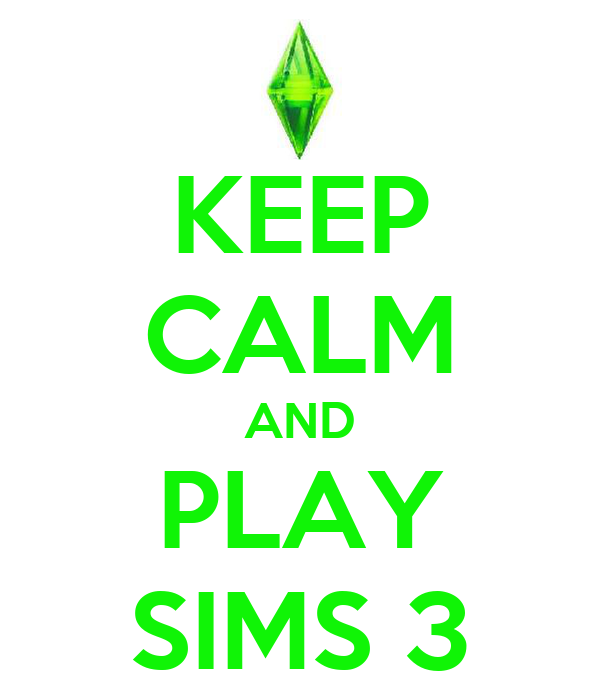 KEEP CALM AND PLAY SIMS 3