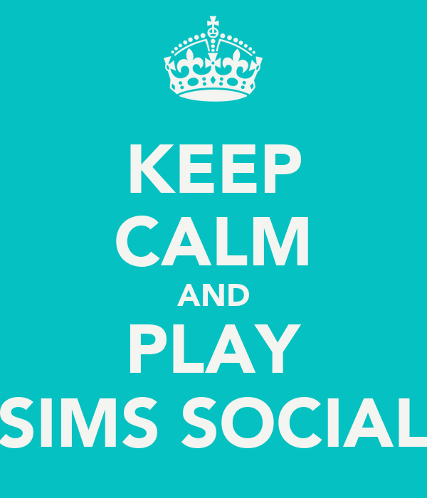 KEEP CALM AND PLAY SIMS SOCIAL