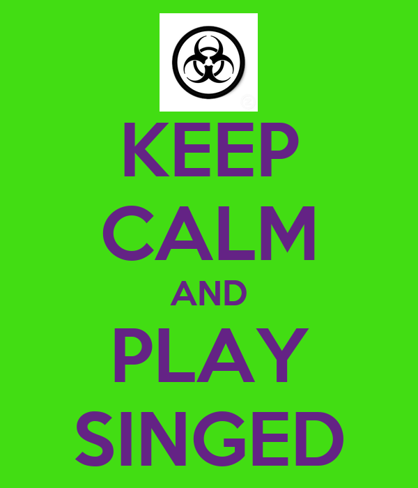 KEEP CALM AND PLAY SINGED
