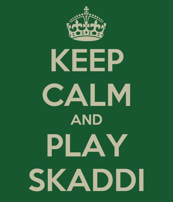 KEEP CALM AND PLAY SKADDI