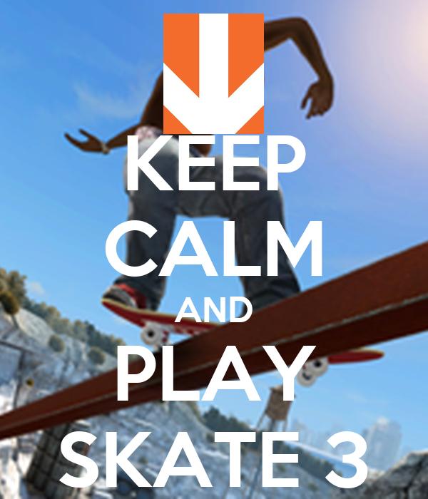 KEEP CALM AND PLAY SKATE 3