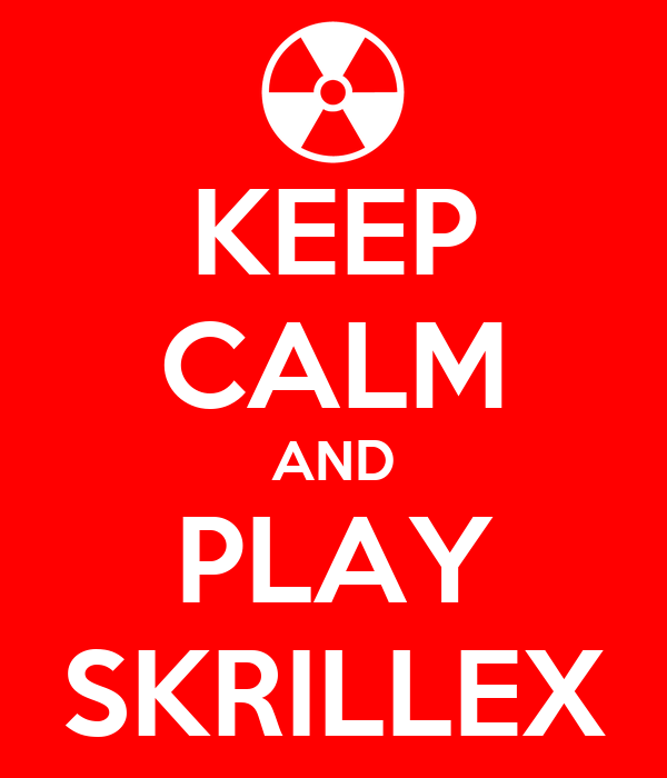 KEEP CALM AND PLAY SKRILLEX