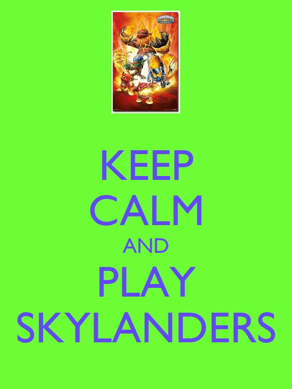 KEEP CALM AND PLAY SKYLANDERS