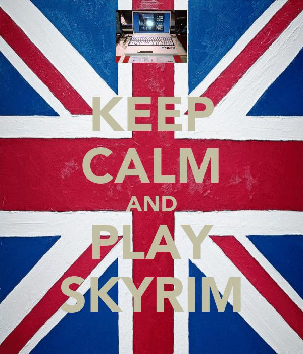 KEEP CALM AND PLAY SKYRIM