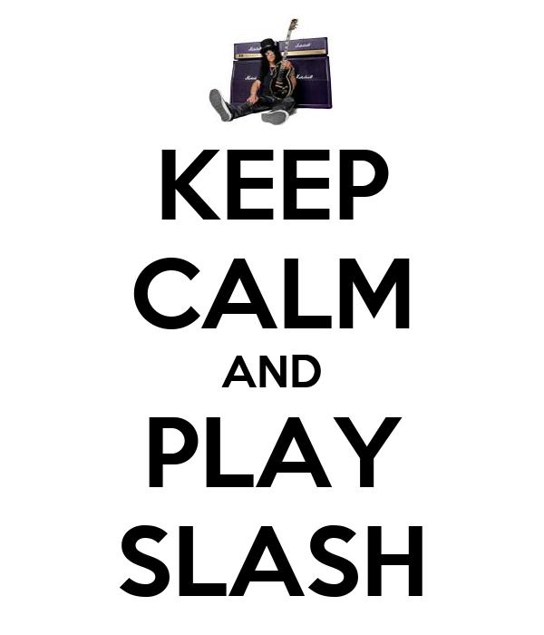 KEEP CALM AND PLAY SLASH