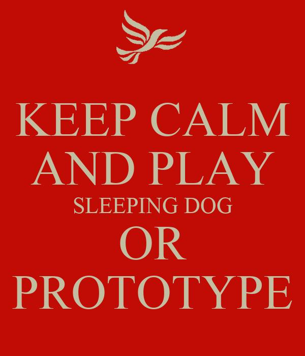 KEEP CALM AND PLAY SLEEPING DOG OR PROTOTYPE