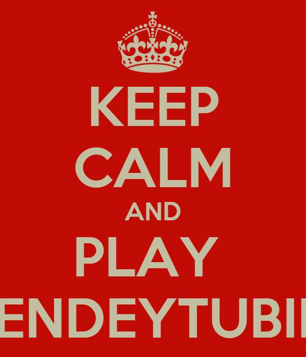 KEEP CALM AND PLAY  SLENDEYTUBIIES
