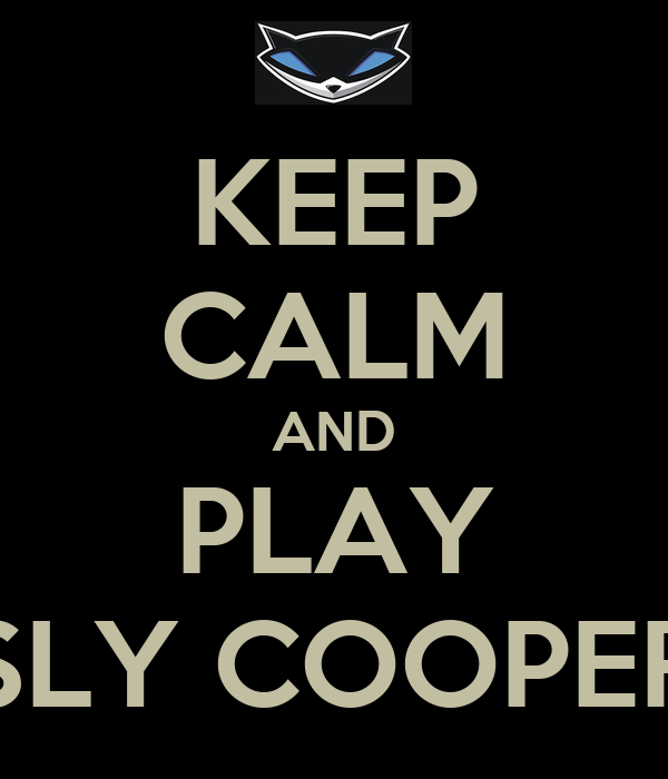 KEEP CALM AND PLAY SLY COOPER