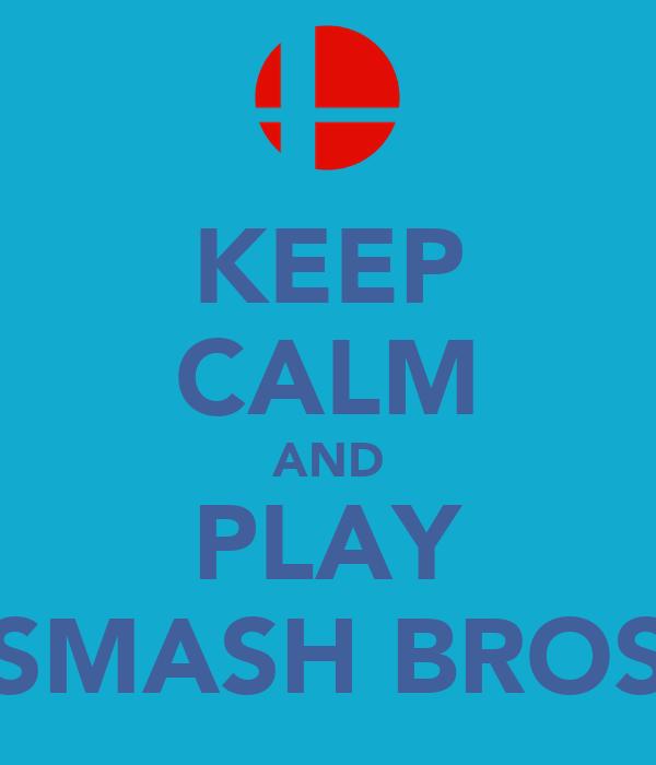 KEEP CALM AND PLAY SMASH BROS