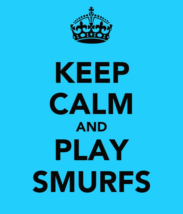KEEP CALM AND PLAY SMURFS